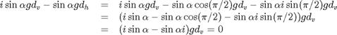 $$<br /><br /><br /><br /><br /> \begin{array}{rcl}<br /><br /><br /><br /><br /> i\sin\alpha gd_v - \sin\alpha gd_h<br /><br /><br /><br /><br />  &=& i\sin\alpha gd_v - \sin\alpha \cos(\pi/2)gd_v - \sin\alpha i\sin(\pi/2)gd_v \\<br /><br /><br /><br /><br />  &=& (i\sin\alpha - \sin\alpha \cos(\pi/2)- \sin\alpha i\sin(\pi/2))gd_v \\<br /><br /><br /><br /><br />  &=& (i\sin\alpha - \sin\alpha i)gd_v = 0<br /><br /><br /><br /><br /> \end{array}<br /><br /><br /><br /><br /> $$